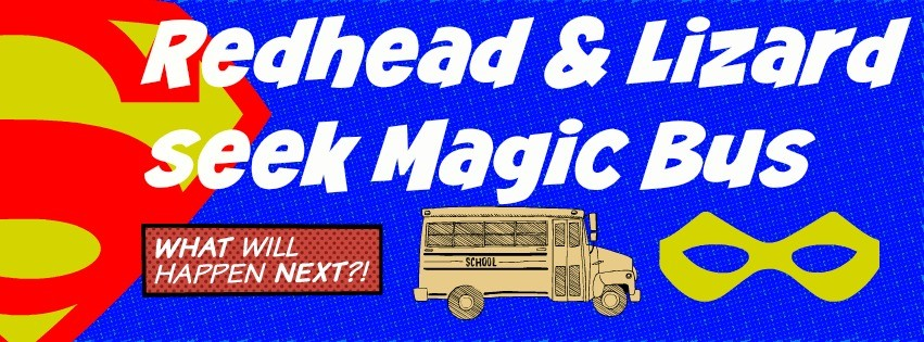 Redhead & Lizard Seek Magic Bus