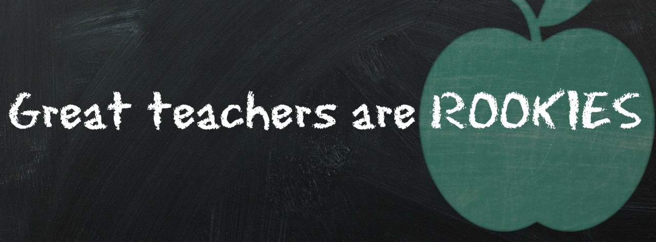 Good Educators are Experts, Great Ones are Rookies