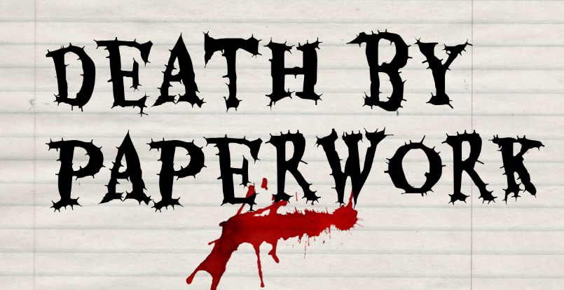"""Death By Paperwork"" in a creepy font and a blood splatter"