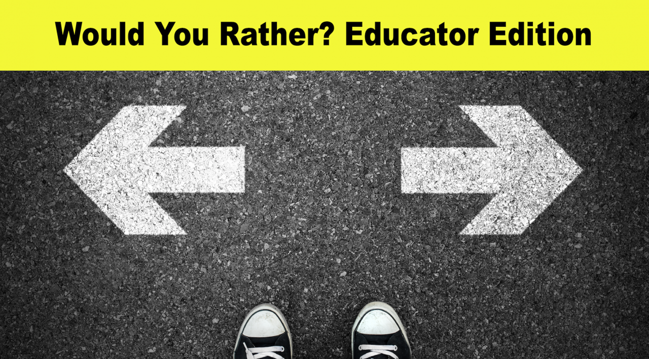 Would You Rather? Educator Edition