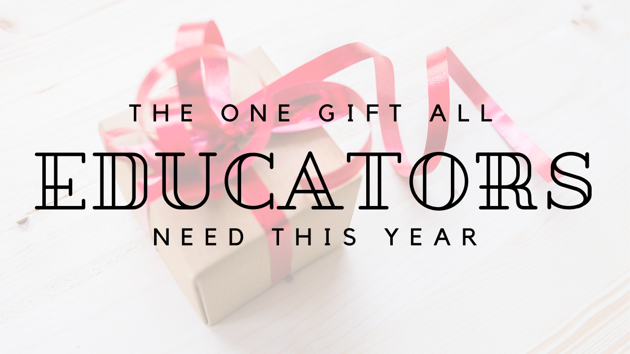 The one gift all educators need this year.