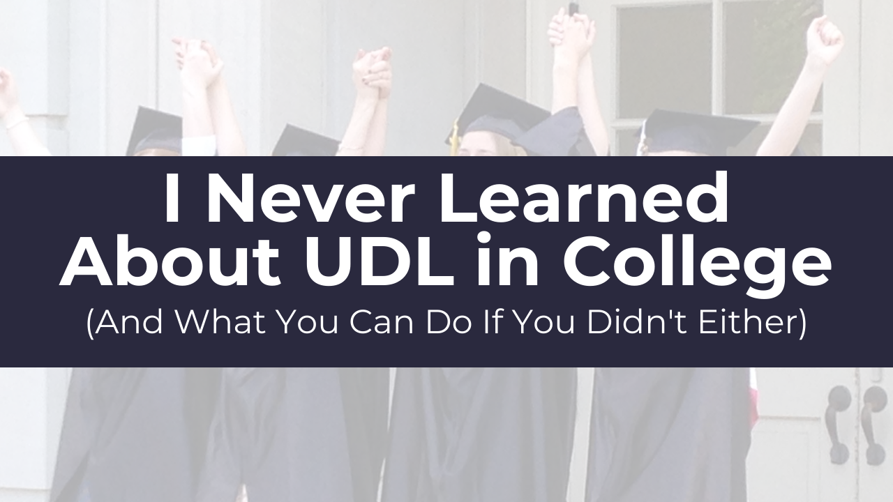 I Never Learned About UDL In College (And What You Can Do If You Didn't Either)